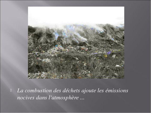 La combustion des déchets ajoute les émissions nocives dans l'atmosphère ...
