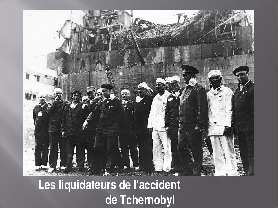 Les liquidateurs de l'accident de Tchernobyl