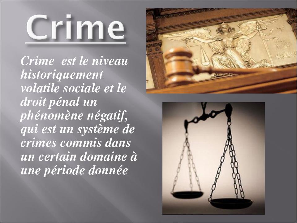 Crime est le niveau historiquement volatile sociale et le droit pénal un phé...
