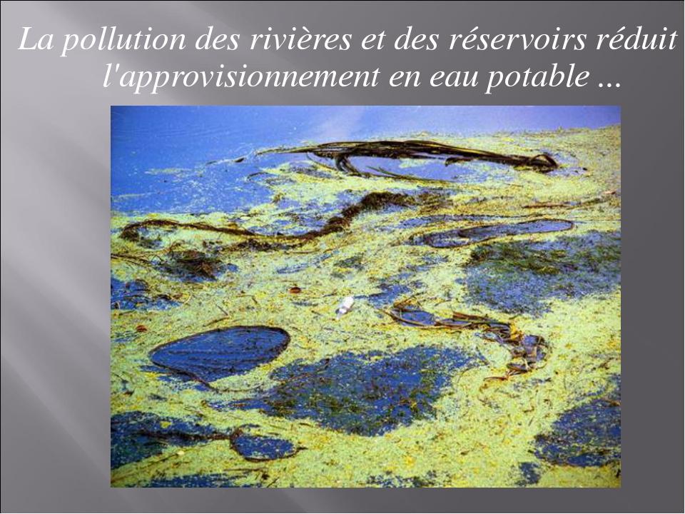 La pollution des rivières et des réservoirs réduit l'approvisionnement en eau...