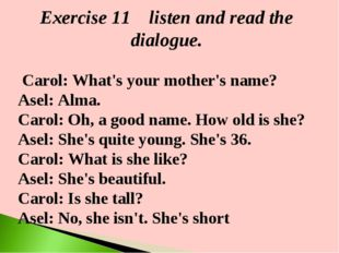 Exercise 11 listen and read the dialogue. Carol: What's your mother's name? A