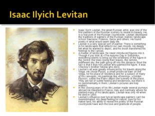 Isaac Ilyich Levitan, the great Russian artist, was one of the first painters