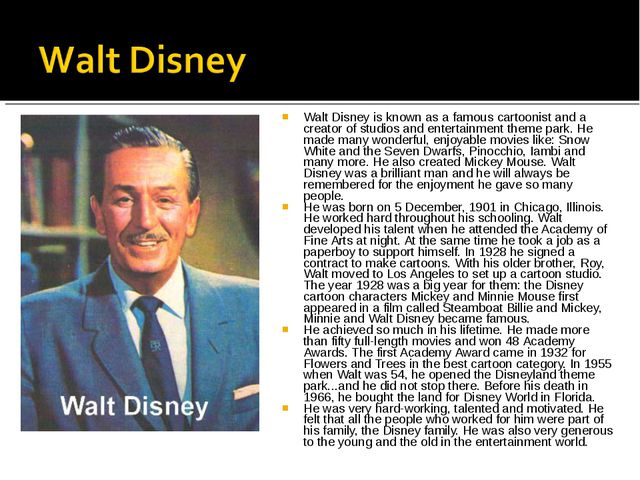 Walt Disney is known as a famous cartoonist and a creator of studios and ente...