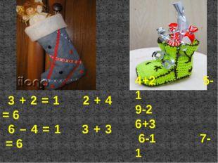 3 + 2 = 1   2 + 4 = 6 6 – 4 = 1   3 + 3 = 6 4+2 5-1 9-2 6+3 6-1 7-1