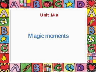 Magic moments Unit 14 a