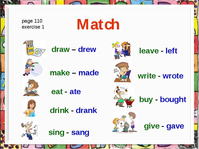 Match page 110 exercise 1 draw – drew make – made write - wrote drink - dran...
