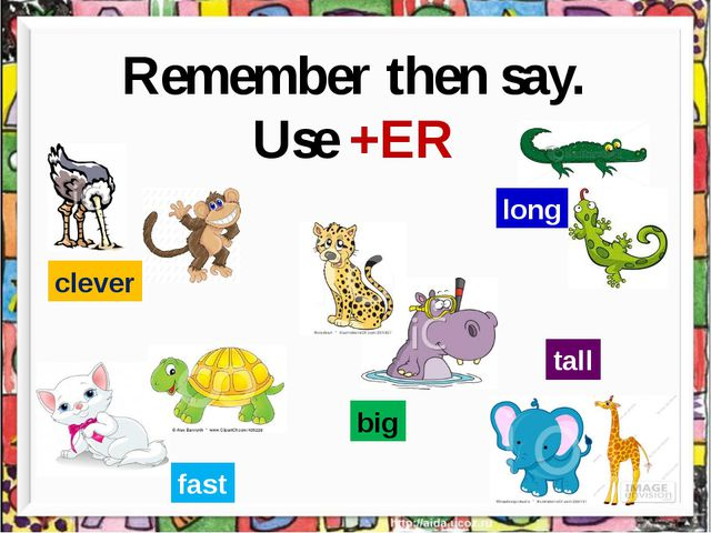 Remember then say. Use +ER clever long tall fast big
