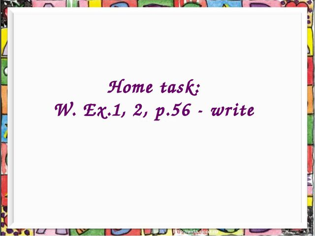 Home task: W. Ex.1, 2, p.56 - write