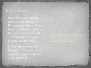 Inigo Jones Inigo Jones was the first man to bring the Italian Renaissance st