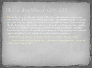 Christopher Wren was the man who did it. He was a mathematician, an astronome