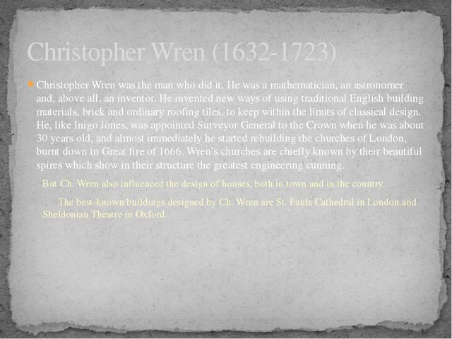 Christopher Wren was the man who did it. He was a mathematician, an astronome...
