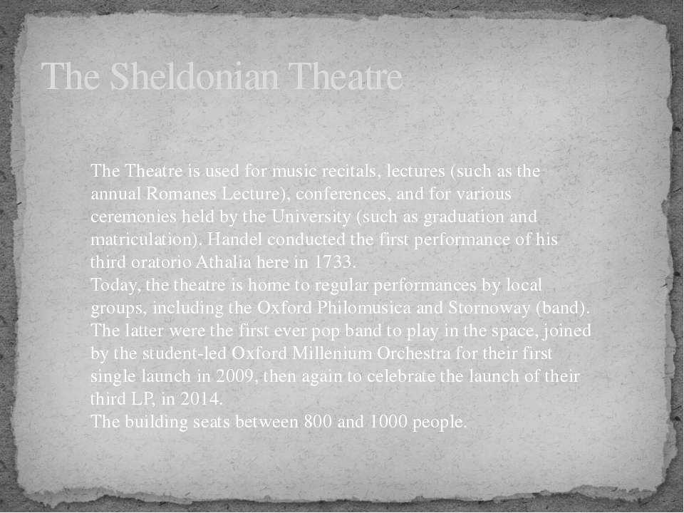 The Sheldonian Theatre The Theatre is used for music recitals, lectures (suc...