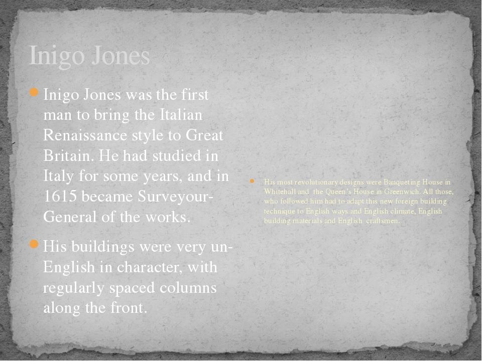 Inigo Jones Inigo Jones was the first man to bring the Italian Renaissance st...