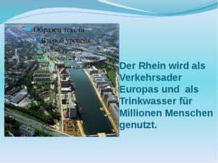 Der Rhein wird als Verkehrsader Europas und als Trinkwasser für Millionen Men