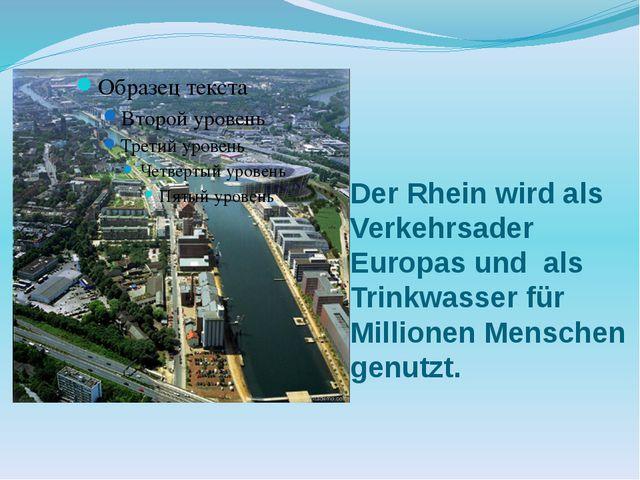Der Rhein wird als Verkehrsader Europas und als Trinkwasser für Millionen Men...