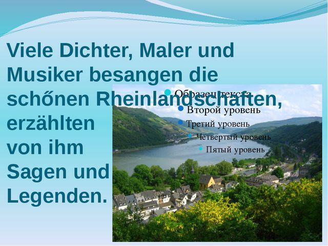 Viele Dichter, Maler und Musiker besangen die schőnen Rheinlandschaften, erzä...