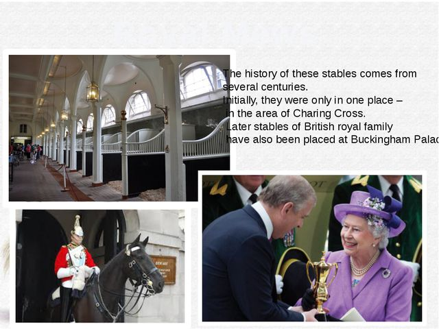 Royal Mews The history of these stables comes from several centuries. Initia...