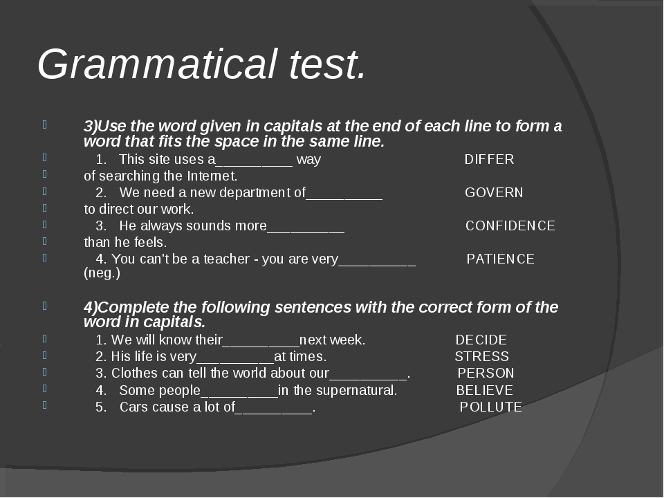 Grammatical test. 3)Use the word given in capitals at the end of each line to...