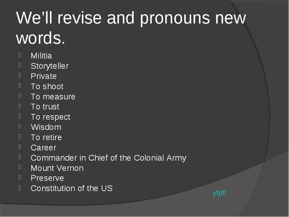 We'll revise and pronouns new words. Militia Storyteller Private To shoot To...
