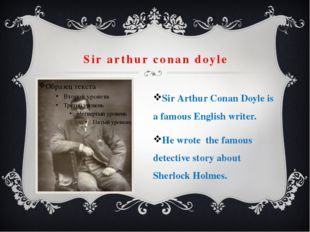 Sir arthur conan doyle Sir Arthur Conan Doyle is a famous English writer. He