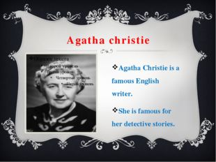 Agatha christie Agatha Christie is a famous English writer. She is famous for