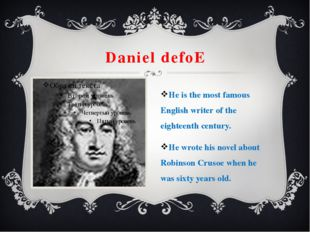 Daniel defoE He is the most famous English writer of the eighteenth century.