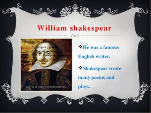 William shakespear He was a famous English writer. Shakespear wrote many poem
