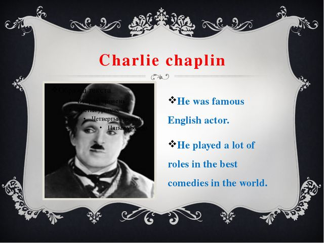 Charlie chaplin He was famous English actor. He played a lot of roles in the...
