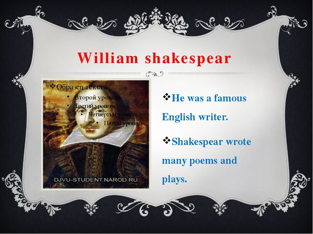 William shakespear He was a famous English writer. Shakespear wrote many poem...