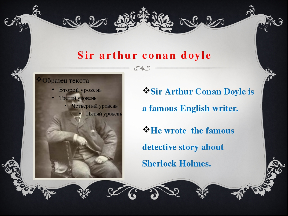 Sir arthur conan doyle Sir Arthur Conan Doyle is a famous English writer. He...