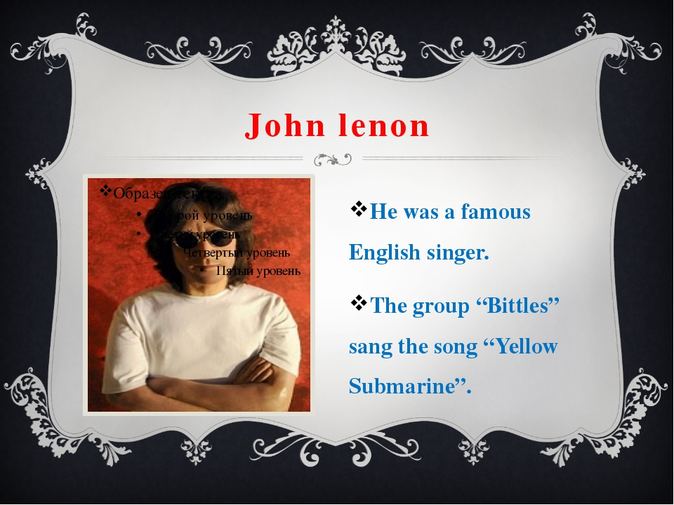 "John lenon He was a famous English singer. The group ""Bittles"" sang the song..."