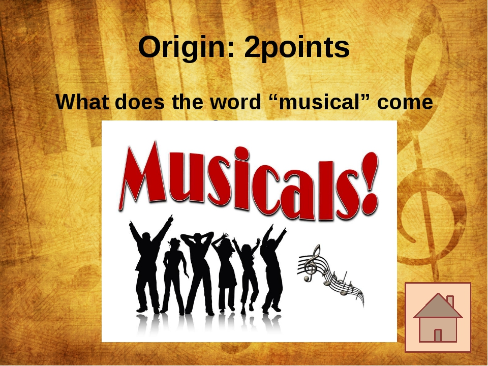 "Origin: 2points What does the word ""musical"" come from?"