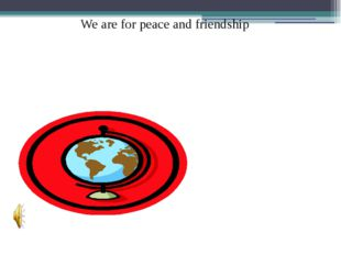 We are for peace and friendship