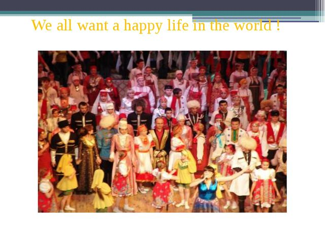 We all want a happy life in the world !