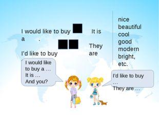 I would like to buy a . I'd like to buy s. It is They are nice beautiful cool