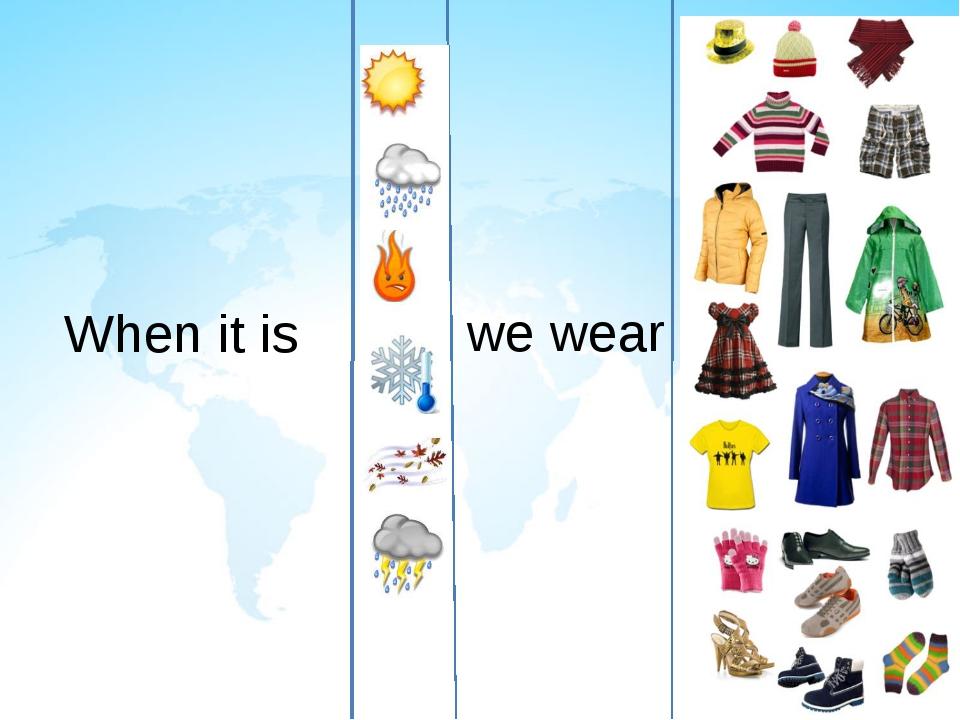 When it is we wear