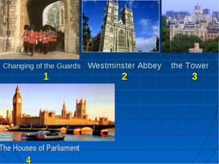 Changing of the Guards Westminster Abbey the Tower 1 2 3 The Houses of Parlia