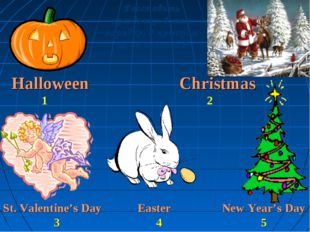 Halloween Christmas 1 2 St. Valentine's Day Easter New Year's Day 3 4 5 Расст