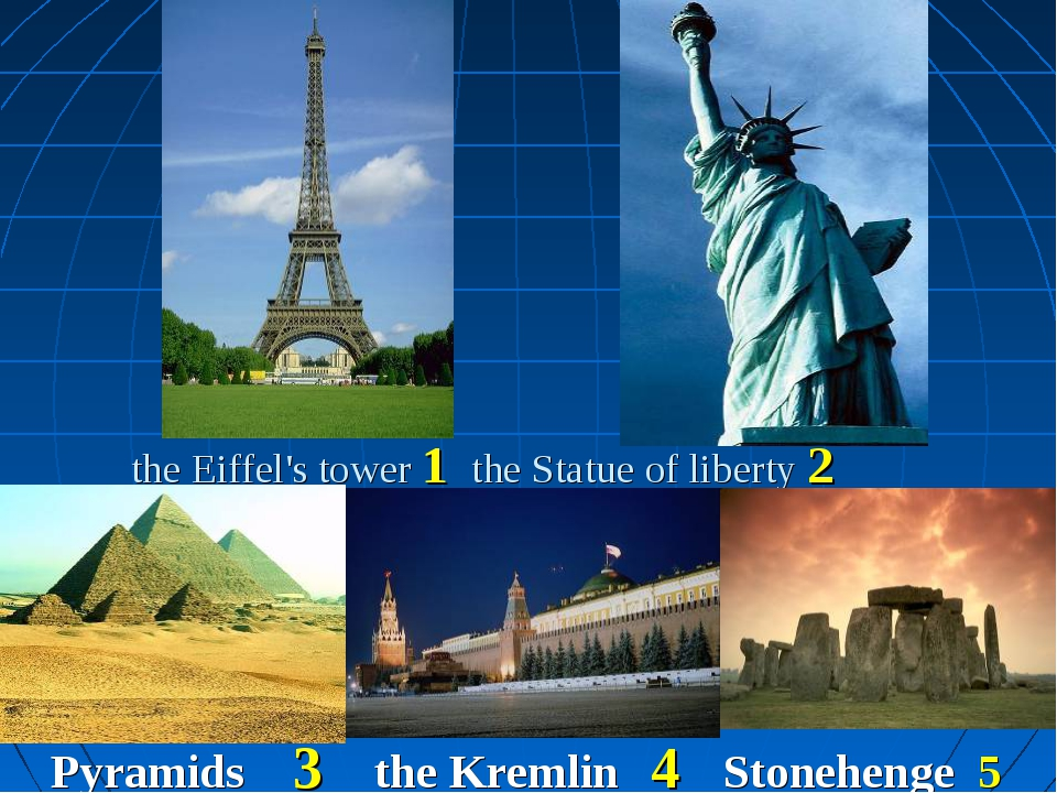 the Eiffel's tower 1 the Statue of liberty 2 Pyramids 3 the Kremlin 4 Stoneh...