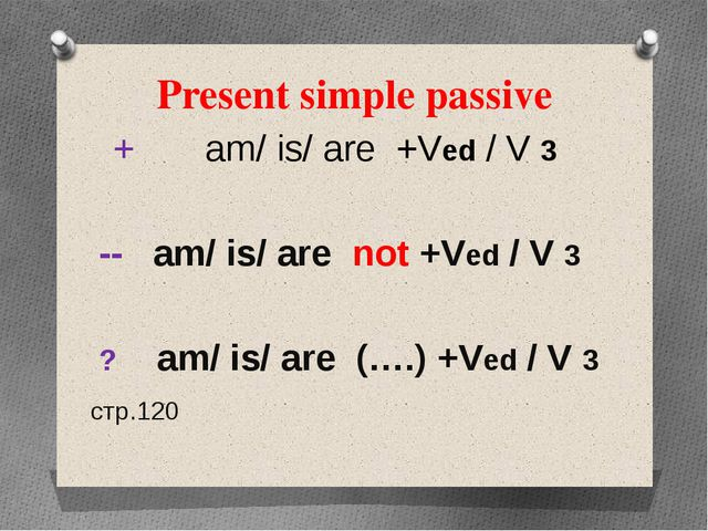 Present simple passive + am/ is/ are +Ved / V 3 -- am/ is/ are not +Ved / V 3...