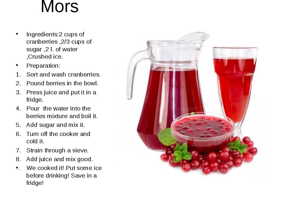 Mors Ingredients:2 cups of cranberries ,2/3 cups of sugar ,2 l. of water ,Cru...