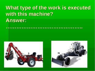 What type of the work is executed with this machine? Answer:……………………………………..