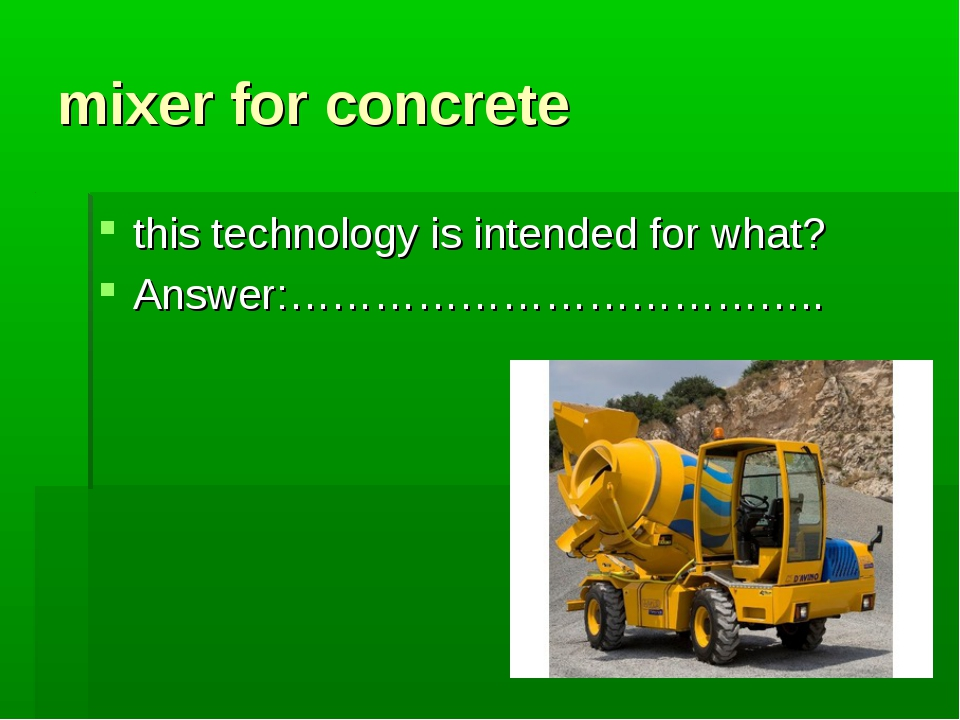 mixer for concrete this technology is intended for what? Answer:………………………………..
