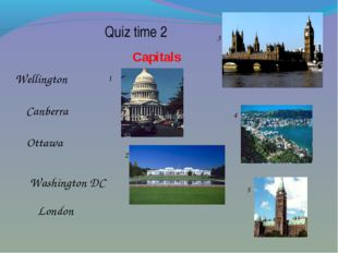 Quiz time 2 Capitals London Ottawa Washington DC Wellington Canberra 1 2 3 4