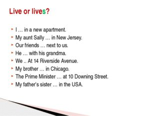 I … in a new apartment. My aunt Sally … in New Jersey. Our friends … next to