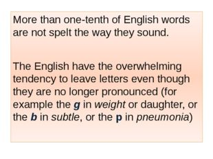 More than one-tenth of English words are not spelt the way they sound. The E