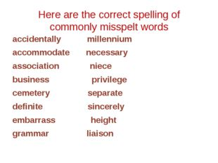 Here are the correct spelling of commonly misspelt words accidentally millenn