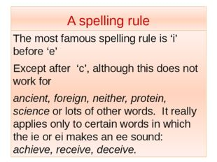 A spelling rule The most famous spelling rule is 'i' before 'e' Except after