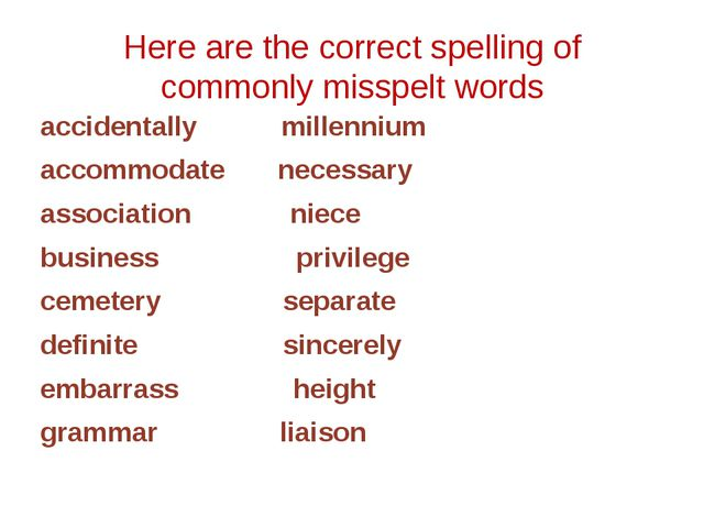 Here are the correct spelling of commonly misspelt words accidentally millenn...