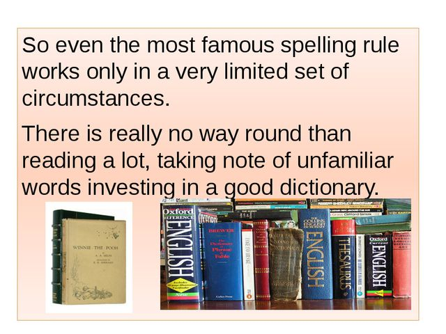 So even the most famous spelling rule works only in a very limited set of cir...